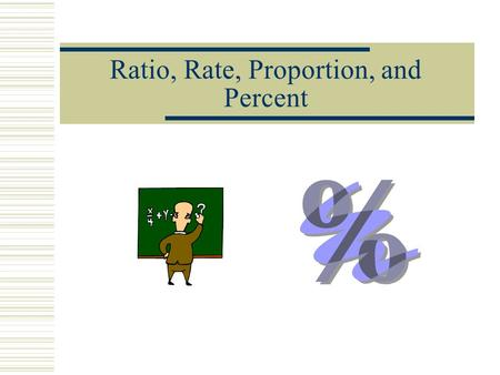 Ratio, Rate, Proportion, and Percent. Ratio  Comparison of two numbers by division  Can be written three different ways 4 to 9 4 : 9 4 9.