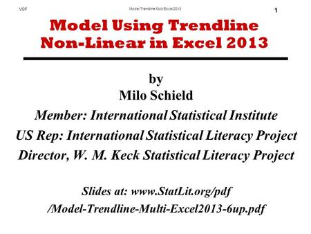 Model Trendline Multi Excel 2013 V0F 1 by Milo Schield Member: International Statistical Institute US Rep: International Statistical Literacy Project Director,