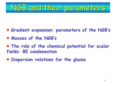 1 NGB and their parameters  Gradient expansion: parameters of the NGB's  Masses of the NGB's  The role of the chemical potential for scalar fields:
