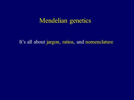 Mendelian genetics It's all about jargon, ratios, and nomenclature.