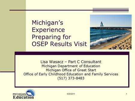 Michigan's Experience Preparing for OSEP Results Visit Lisa Wasacz – Part C Consultant Michigan Department of Education Michigan Office of Great Start.