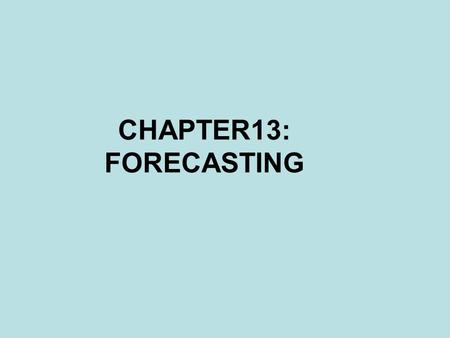CHAPTER13: FORECASTING. 13.1 INTRODUCTION Typical business forecasting situations –A company wishes to forecast the sales of its products – Forecast the.