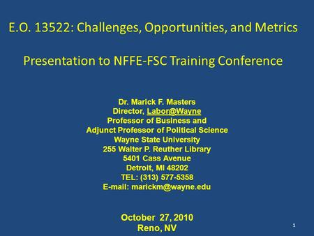 E.O. 13522: Challenges, Opportunities, and Metrics Presentation to NFFE-FSC Training Conference Dr. Marick F. Masters Director, Professor of.