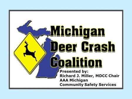 Presented by: Richard J. Miller, MDCC Chair AAA Michigan Community Safety Services.
