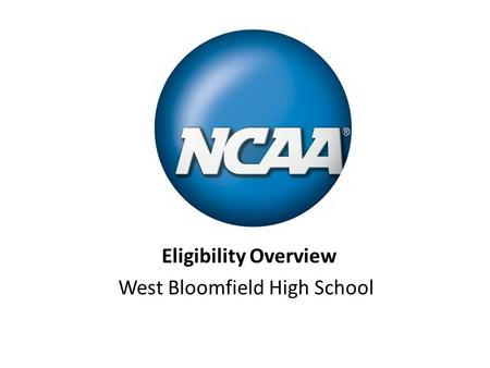 Eligibility Overview West Bloomfield High School.