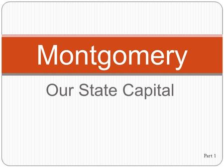 Our State Capital Montgomery Part 1. Montgomery Where is Montgomery? Montgomery is just south and east of being in the center of the state. Montgomery.