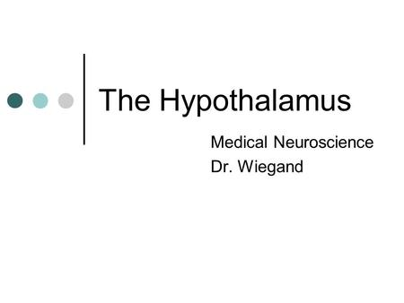 The Hypothalamus Medical Neuroscience Dr. Wiegand.