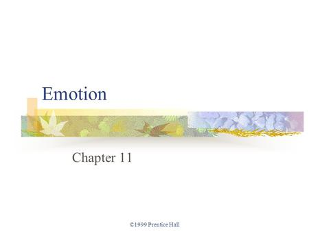 ©1999 Prentice Hall Emotion Chapter 11. ©1999 Prentice Hall Emotion Defining Emotion. Elements of Emotion 1: The Body. Elements of Emotion 2: The Mind.