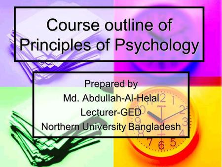 Course outline of Principles of Psychology Prepared by Md. Abdullah-Al-Helal Lecturer-GED Northern University Bangladesh.