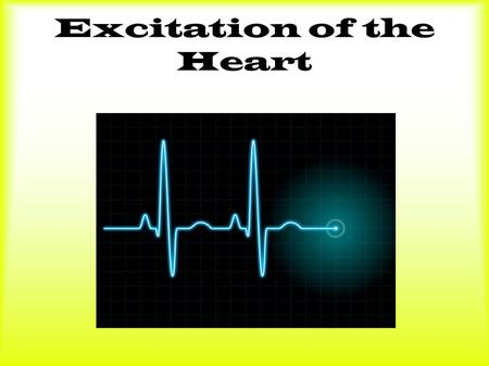 Excitation of the Heart. Intro Muscle cells of the myocardium are excitable: with electrical stimulation they will contract Leads to contraction of heart.
