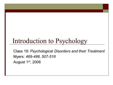 Introduction to Psychology Class 19: Psychological Disorders and their Treatment Myers: 469-486, 507-516 August 1 st, 2006.