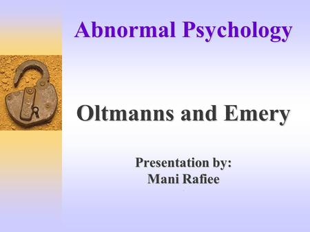 Abnormal Psychology Oltmanns and Emery Presentation by: Mani Rafiee Abnormal Psychology Oltmanns and Emery Presentation by: Mani Rafiee.