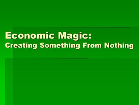 Economic Magic: Creating Something From Nothing.  Because all of us are always dealing with scarcity, we must constantly decide how to cope. Typically.