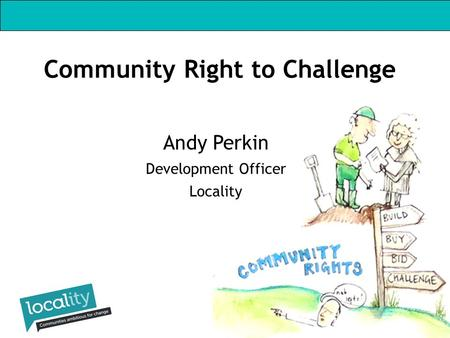 Andy Perkin Development Officer Locality Community Right to Challenge.