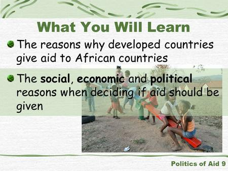 The reasons why developed countries give aid to African countries Politics of Aid 9 What You Will Learn The social, economic and political reasons when.