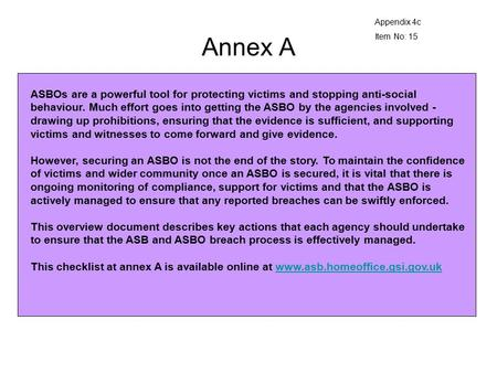 Annex A ASBOs are a powerful tool for protecting victims and stopping anti-social behaviour. Much effort goes into getting the ASBO by the agencies involved.