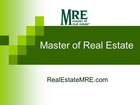 Master of Real Estate RealEstateMRE.com. MASTER of REAL ESTATE NATIONAL WORK GROUP of the Colorado Association of Realtors® Education Trustee Committee.