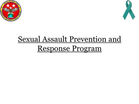 Sexual Assault Prevention and Response Program. Topics Purpose Prevention and Intervention Response and Reporting Options Manager and Supervisor Checklist.