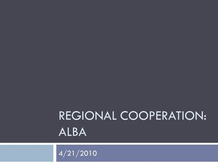 REGIONAL COOPERATION: ALBA 4/21/2010. NOTE On policy papers:  If you have not written a policy paper since the midterm, you MUST write on the final two.