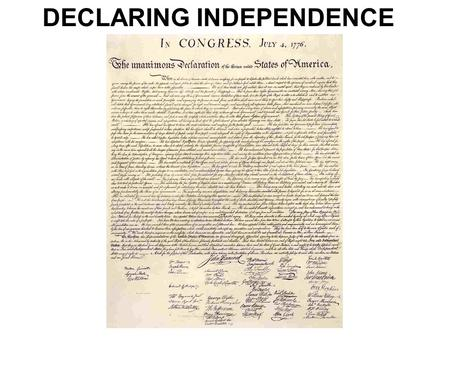 DECLARING INDEPENDENCE. At the beginning of the American Revolution, most of the fighting happened in New England. At this point, many Americans were.
