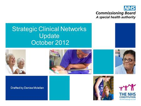 Strategic Clinical Networks Update October 2012 Drafted by Denise Mclellan.
