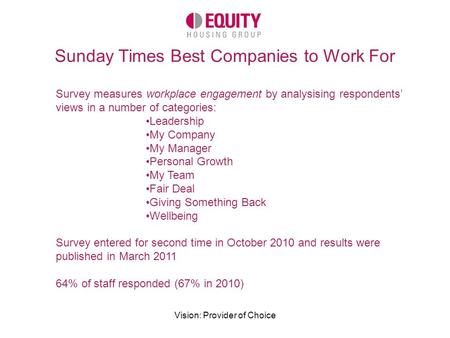 Vision: Provider of Choice Sunday Times Best Companies to Work For Survey measures workplace engagement by analysising respondents' views in a number of.