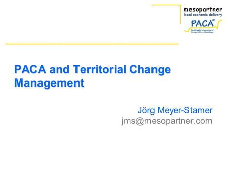 PACA and Territorial Change Management Jörg Meyer-Stamer