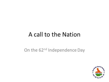 A call to the Nation On the 62 nd Independence Day.