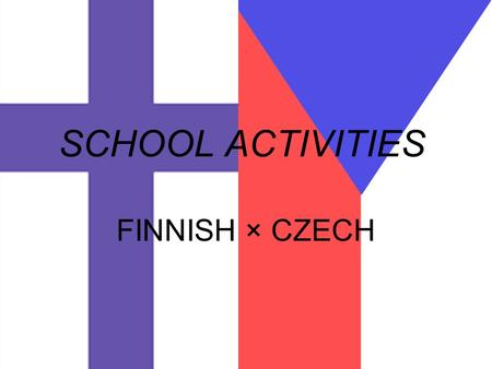 SCHOOL ACTIVITIES FINNISH × CZECH. EXCURSIONS Theatre Hiking in Lapland Exhibition for abiturients Next step-exhibition for 9th grade Sports day Field.