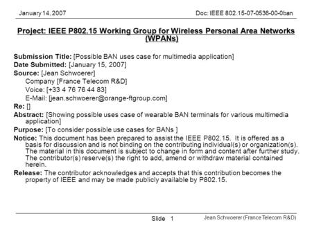 January 14, 2007Doc: IEEE 802.15-07-0536-00-0ban Jean Schwoerer (France Telecom R&D) Slide1 Project: IEEE P802.15 Working Group for Wireless Personal Area.