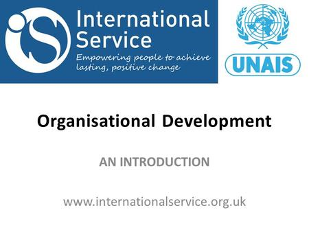 Organisational Development AN INTRODUCTION www.internationalservice.org.uk.