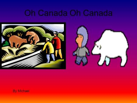 Oh Canada By Michael Independence Day The U.S declared it's freedom on July 4,1776. Canada earned there freedom on July1, 1802.