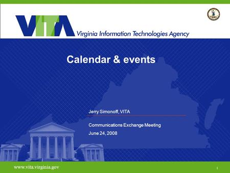 Calendar & events www.vita.virginia.gov 1 Jerry Simonoff, VITA Communications Exchange Meeting June 24, 2008.