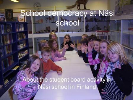School democracy at Näsi school About the student board activity in Näsi school in Finland.