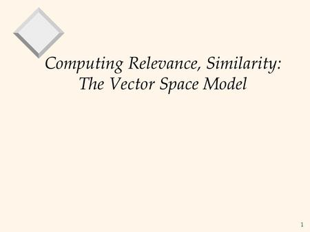 1 Computing Relevance, Similarity: The Vector Space Model.