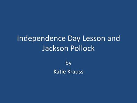Independence Day Lesson and Jackson Pollock by Katie Krauss.