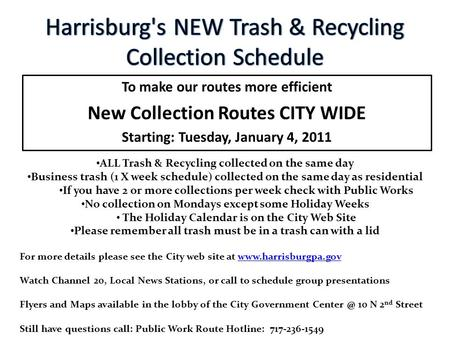 To make our routes more efficient New Collection Routes CITY WIDE Starting: Tuesday, January 4, 2011 ALL Trash & Recycling collected on the same day Business.