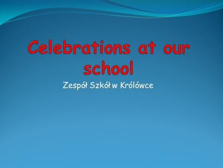 Zespół Szkół w Królówce. The beginning of the new school year We begin the new school year on September 1st. We meet in the church for Mass and then we.