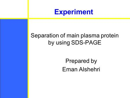 Separation of main plasma protein by using SDS-PAGE Prepared by Eman Alshehri Experiment.