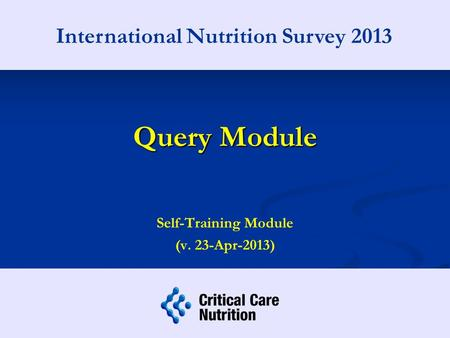 Query Module Self-Training Module (v. 23-Apr-2013) International Nutrition Survey 2013.