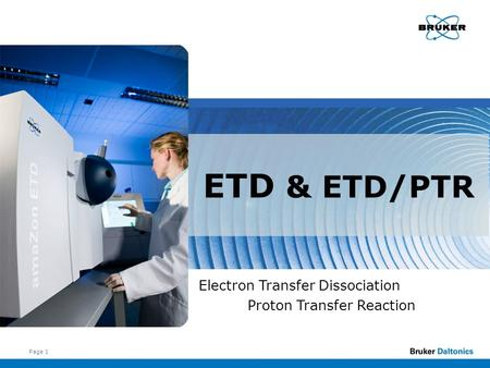Page 1 ETD & ETD/PTR Electron Transfer Dissociation Proton Transfer Reaction.