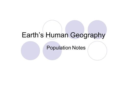 Earth's Human Geography Population Notes. Where do People Live?