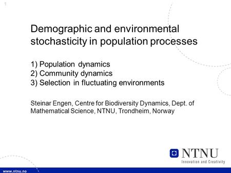 1 Demographic and environmental stochasticity in population processes 1) Population dynamics 2) Community dynamics 3) Selection in fluctuating environments.