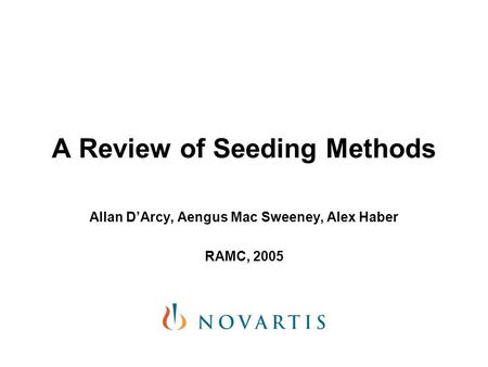 A Review of Seeding Methods Allan D'Arcy, Aengus Mac Sweeney, Alex Haber RAMC, 2005.