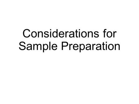 Considerations for Sample Preparation. Protein Extraction Mechanical grinding Detergents Other buffers Sonication.