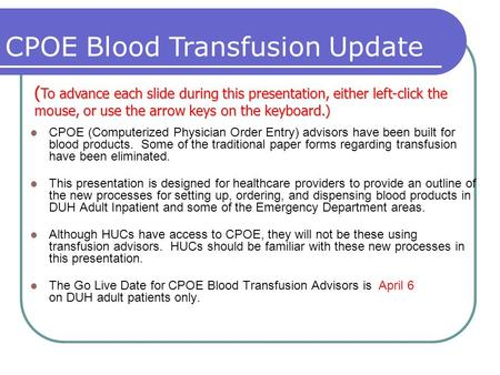 Presented by Technology Education Services and Information Design, DHTS CPOE (Computerized Physician Order Entry) advisors have been built for blood products.