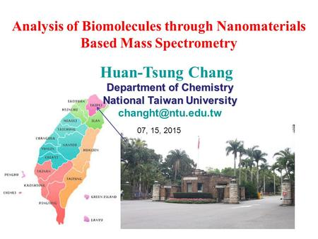 Analysis of Biomolecules through Nanomaterials Based Mass Spectrometry Huan-Tsung Chang Department of Chemistry National Taiwan University