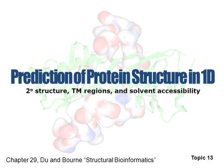"2 o structure, TM regions, and solvent accessibility Topic 13 Chapter 29, Du and Bourne ""Structural Bioinformatics"""