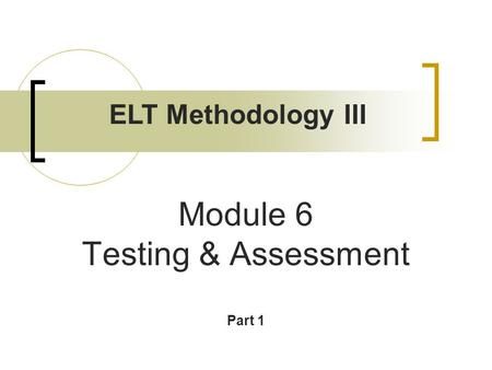 Module 6 Testing & Assessment Part 1 ELT Methodology III.