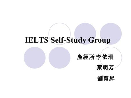 IELTS Self-Study Group 產經所 李依珊 蔡明芳 劉育昇. Motivation Improve our English ability Prize (NT 2,500)